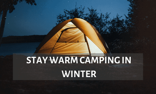 stay warm camping - Best Way To Stay Warm Camping In Winter